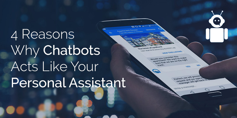 4 Reasons Why Chatbots Acts Like Your Personal Assistant